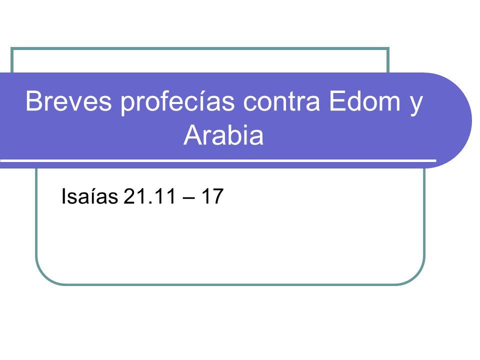 Breves profecías contra Edom y Arabia Isaías 21.11 – 17