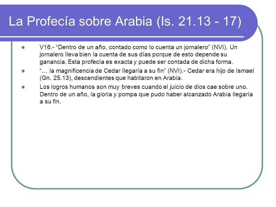 La Profecía sobre Arabia (Is. 21.13 - 17) V16.- Dentro de un año, contado como lo cuenta un jornalero (NVI). Un jornalero lleva bien la cuenta de sus