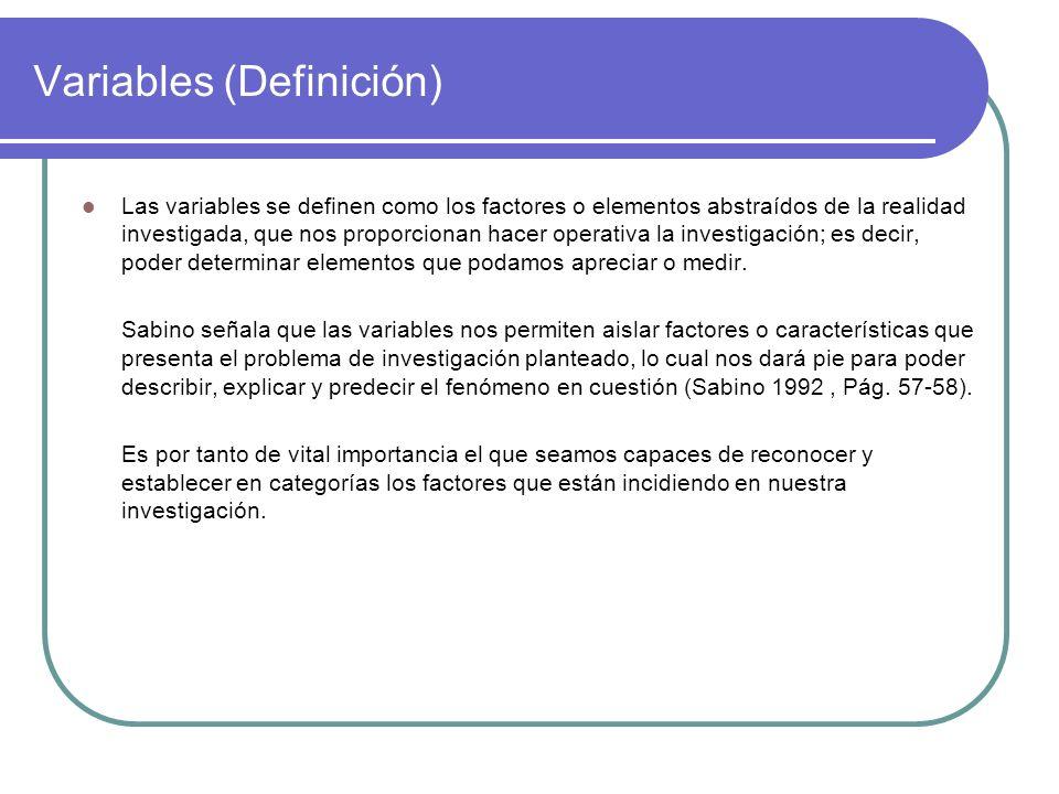 Variables (Definición) Las variables se definen como los factores o elementos abstraídos de la realidad investigada, que nos proporcionan hacer operat