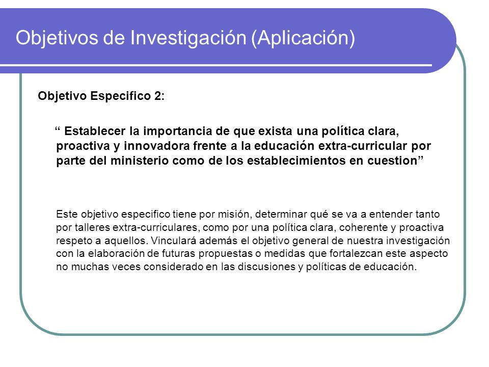 Objetivos de Investigación (Aplicación) Objetivo Especifico 2: Establecer la importancia de que exista una política clara, proactiva y innovadora fren