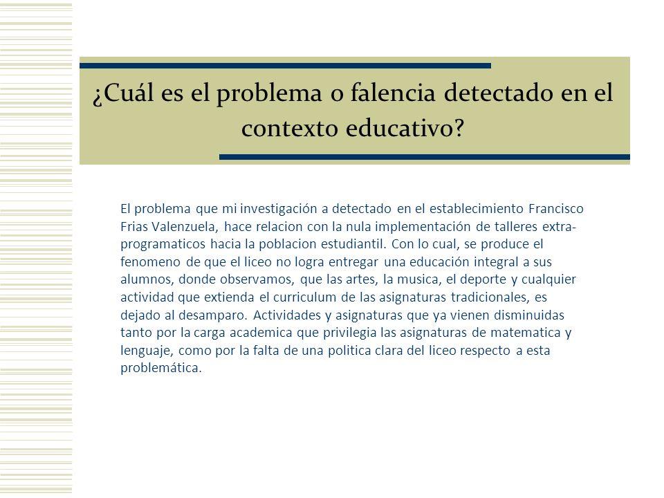 ¿Cuál es el problema o falencia detectado en el contexto educativo? El problema que mi investigación a detectado en el establecimiento Francisco Frias