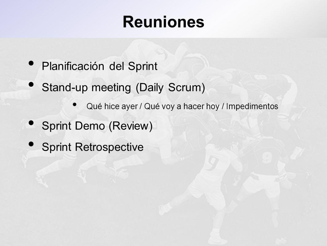 Reuniones Planificación del Sprint Stand-up meeting (Daily Scrum) Qué hice ayer / Qué voy a hacer hoy / Impedimentos Sprint Demo (Review) Sprint Retro