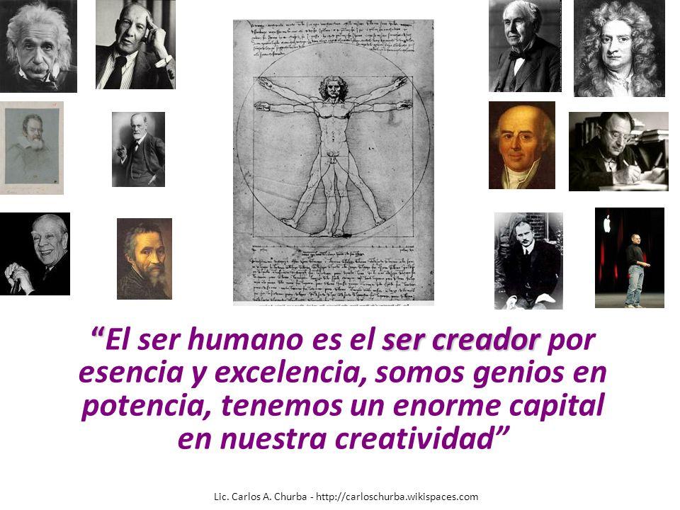 ser creadorEl ser humano es el ser creador por esencia y excelencia, somos genios en potencia, tenemos un enorme capital en nuestra creatividad Lic. C