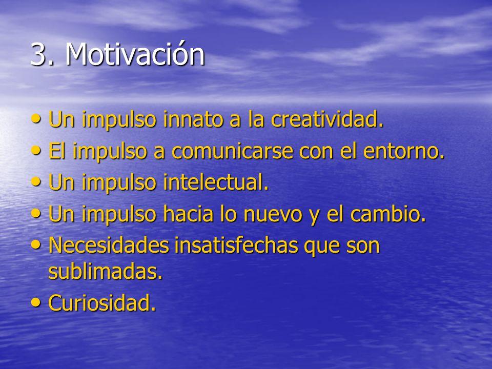 3. Motivación Un impulso innato a la creatividad. Un impulso innato a la creatividad. El impulso a comunicarse con el entorno. El impulso a comunicars