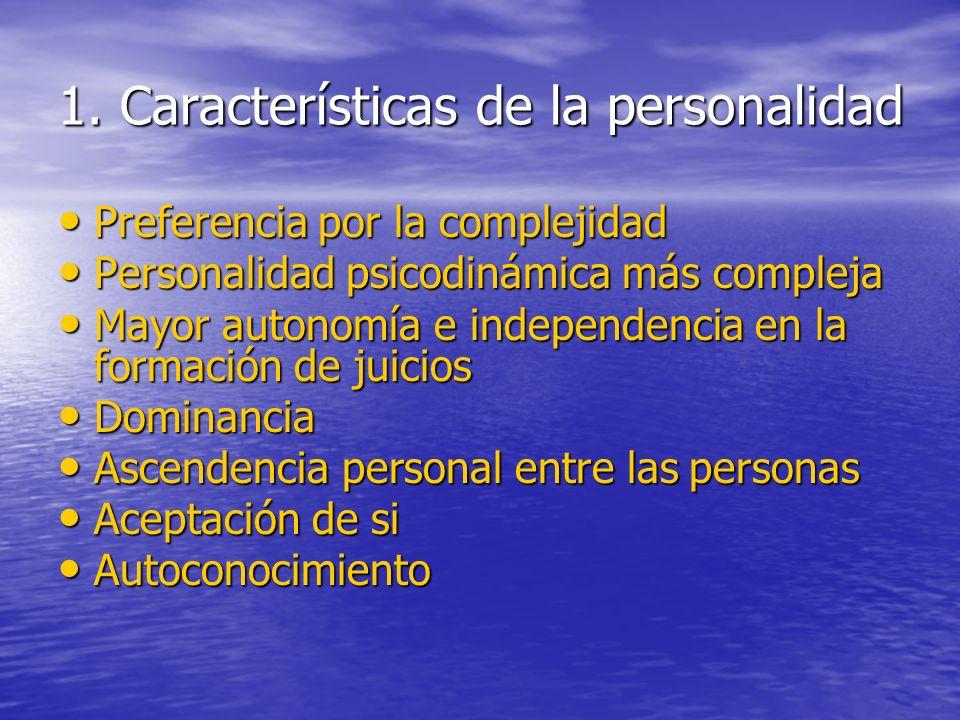1. Características de la personalidad Preferencia por la complejidad Preferencia por la complejidad Personalidad psicodinámica más compleja Personalid