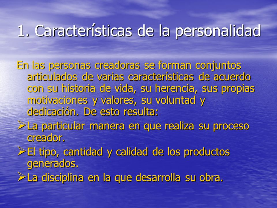 1. Características de la personalidad En las personas creadoras se forman conjuntos articulados de varias características de acuerdo con su historia d