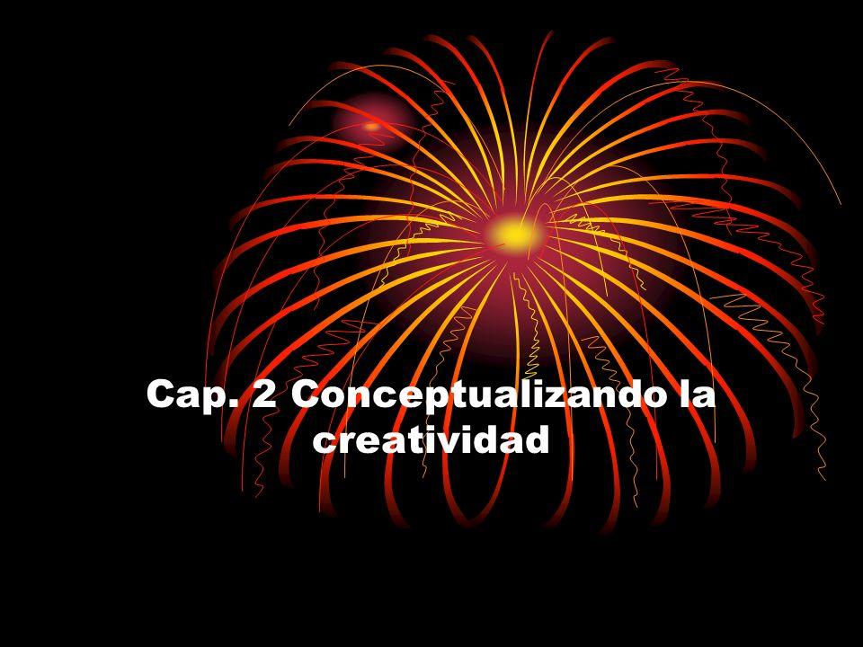 Cap. 2 Conceptualizando la creatividad