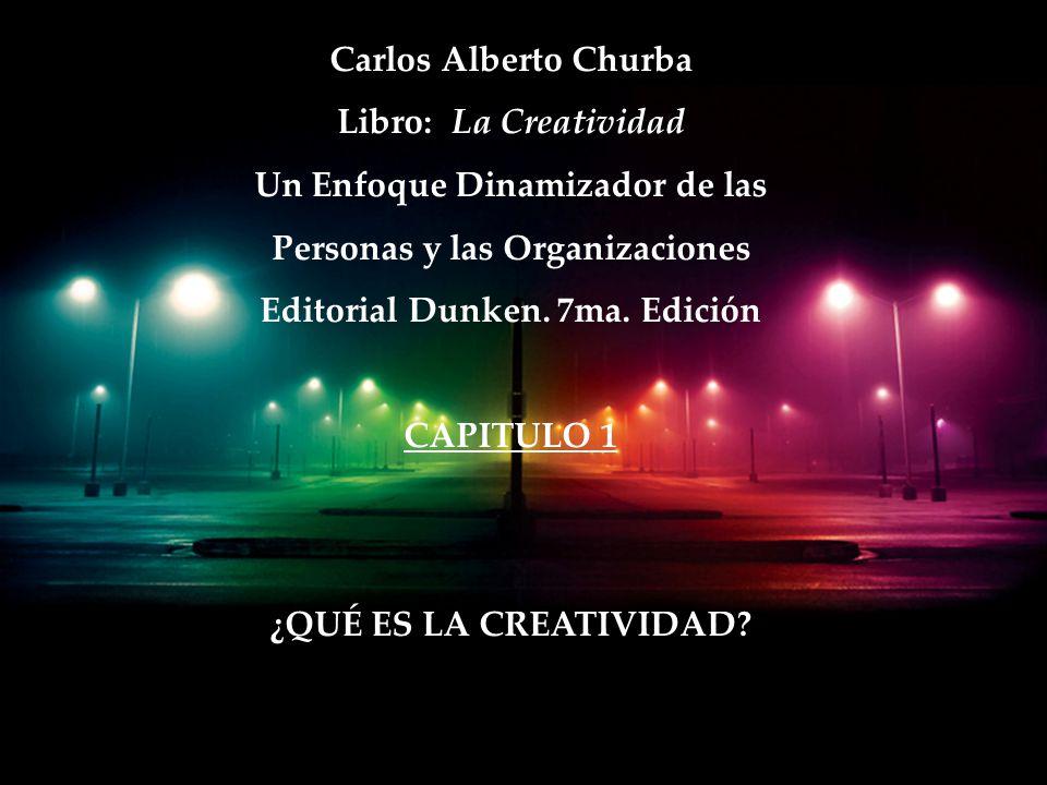 Carlos Alberto Churba La Creatividad Libro: La Creatividad Un Enfoque Dinamizador de las Personas y las Organizaciones Editorial Dunken.