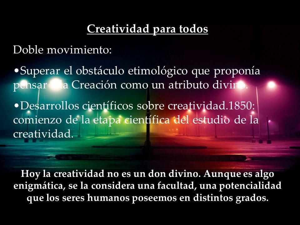 Creatividad para todos Doble movimiento: Superar el obstáculo etimológico que proponía pensar a la Creación como un atributo divino.