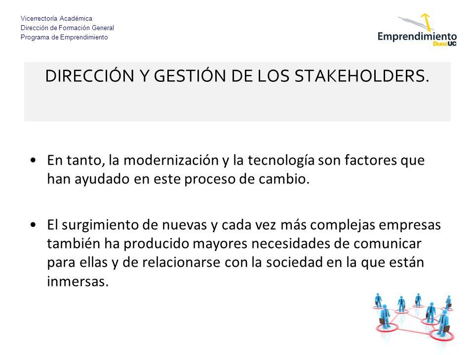 Vicerrectoría Académica Dirección de Formación General Programa de Emprendimiento DIRECCIÓN Y GESTIÓN DE LOS STAKEHOLDERS. En tanto, la modernización