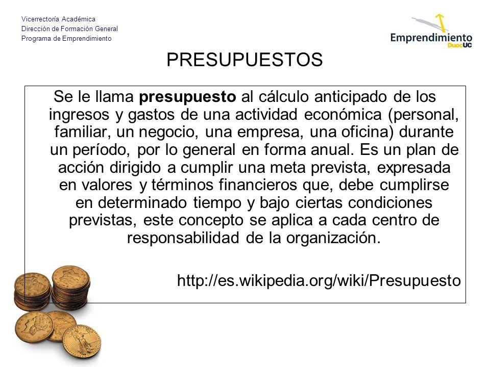 Vicerrectoría Académica Dirección de Formación General Programa de Emprendimiento PRESUPUESTOS Se le llama presupuesto al cálculo anticipado de los in