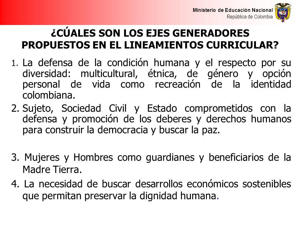 Ministerio de Educación Nacional República de Colombia ¿CÚALES SON LOS EJES GENERADORES PROPUESTOS EN EL LINEAMIENTOS CURRICULAR? 1. La defensa de la