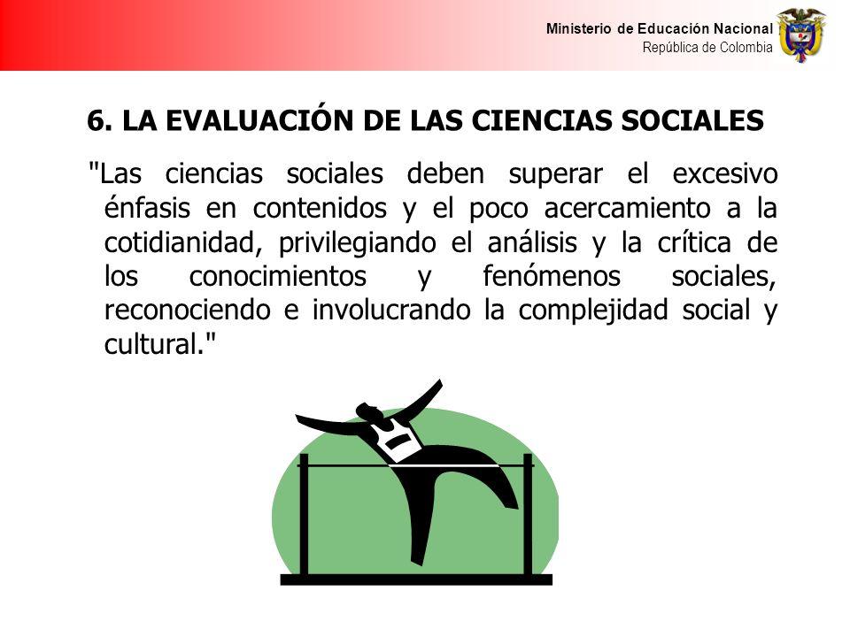 Ministerio de Educación Nacional República de Colombia 6. LA EVALUACIÓN DE LAS CIENCIAS SOCIALES