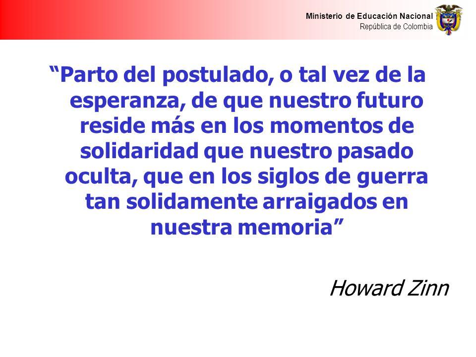 Ministerio de Educación Nacional República de Colombia Parto del postulado, o tal vez de la esperanza, de que nuestro futuro reside más en los momento