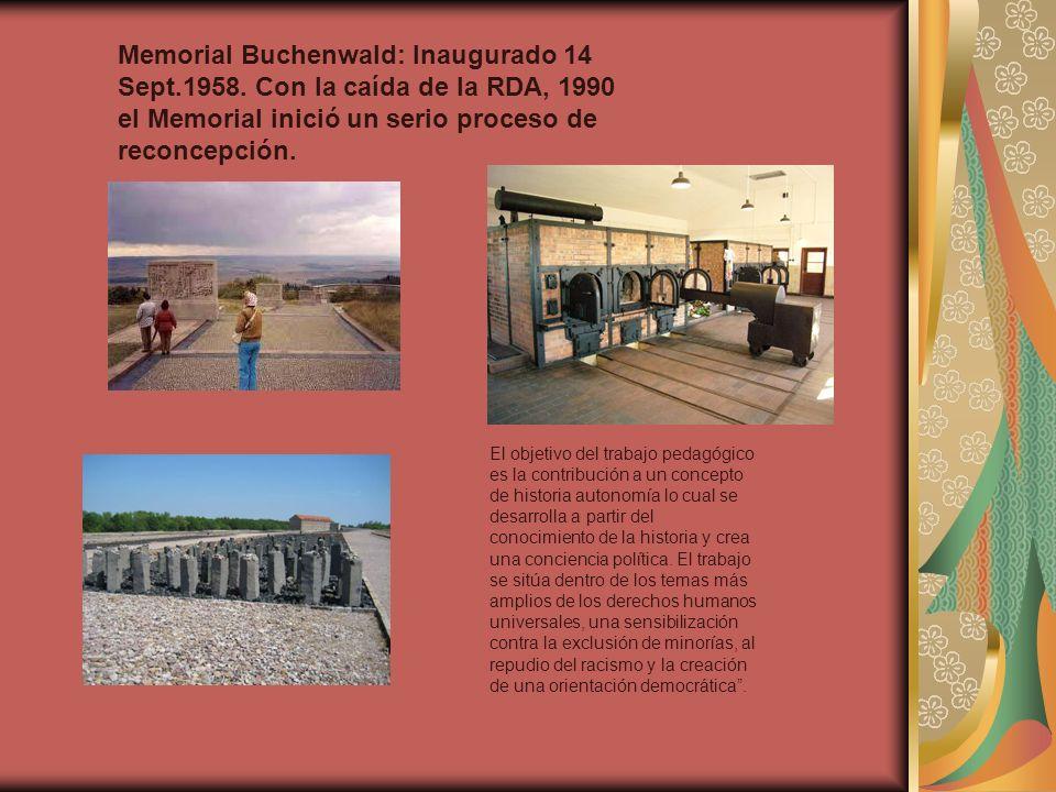 Memorial Buchenwald: Inaugurado 14 Sept.1958. Con la caída de la RDA, 1990 el Memorial inició un serio proceso de reconcepción. El objetivo del trabaj