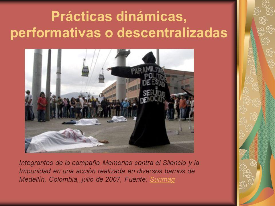 Prácticas dinámicas, performativas o descentralizadas Integrantes de la campaña Memorias contra el Silencio y la Impunidad en una acción realizada en