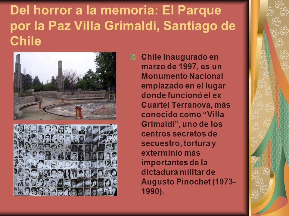 Del horror a la memoria: El Parque por la Paz Villa Grimaldi, Santiago de Chile Chile Inaugurado en marzo de 1997, es un Monumento Nacional emplazado