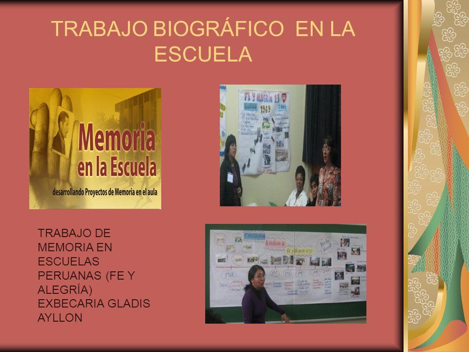 TRABAJO BIOGRÁFICO EN LA ESCUELA TRABAJO DE MEMORIA EN ESCUELAS PERUANAS (FE Y ALEGRÍA) EXBECARIA GLADIS AYLLON