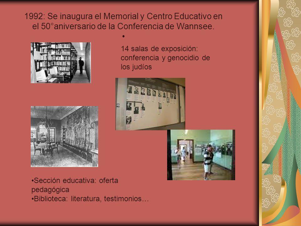 1992: Se inaugura el Memorial y Centro Educativo en el 50°aniversario de la Conferencia de Wannsee. 14 salas de exposición: conferencia y genocidio de