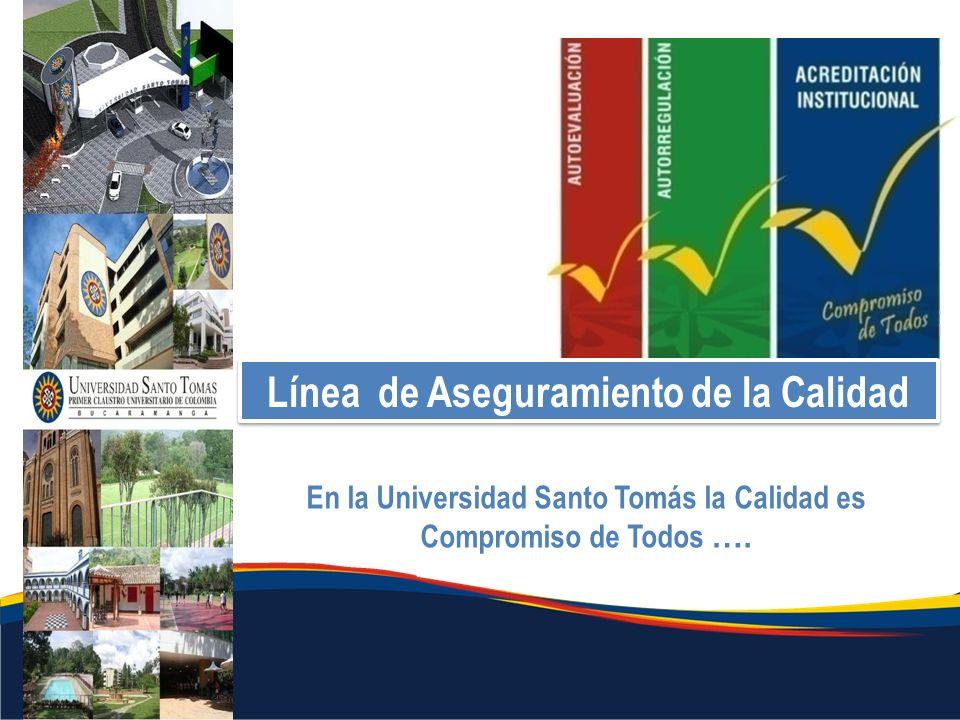 En la Universidad Santo Tomás la Calidad es Compromiso de Todos …. Línea de Aseguramiento de la Calidad