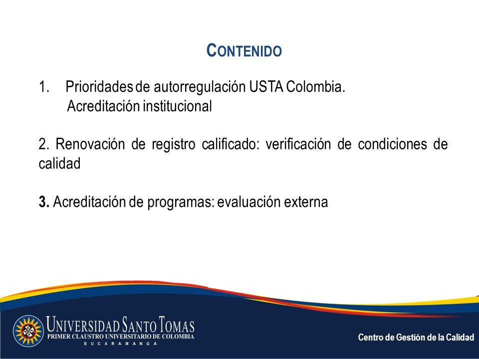C ONTENIDO 1.Prioridades de autorregulación USTA Colombia. Acreditación institucional 2. Renovación de registro calificado: verificación de condicione