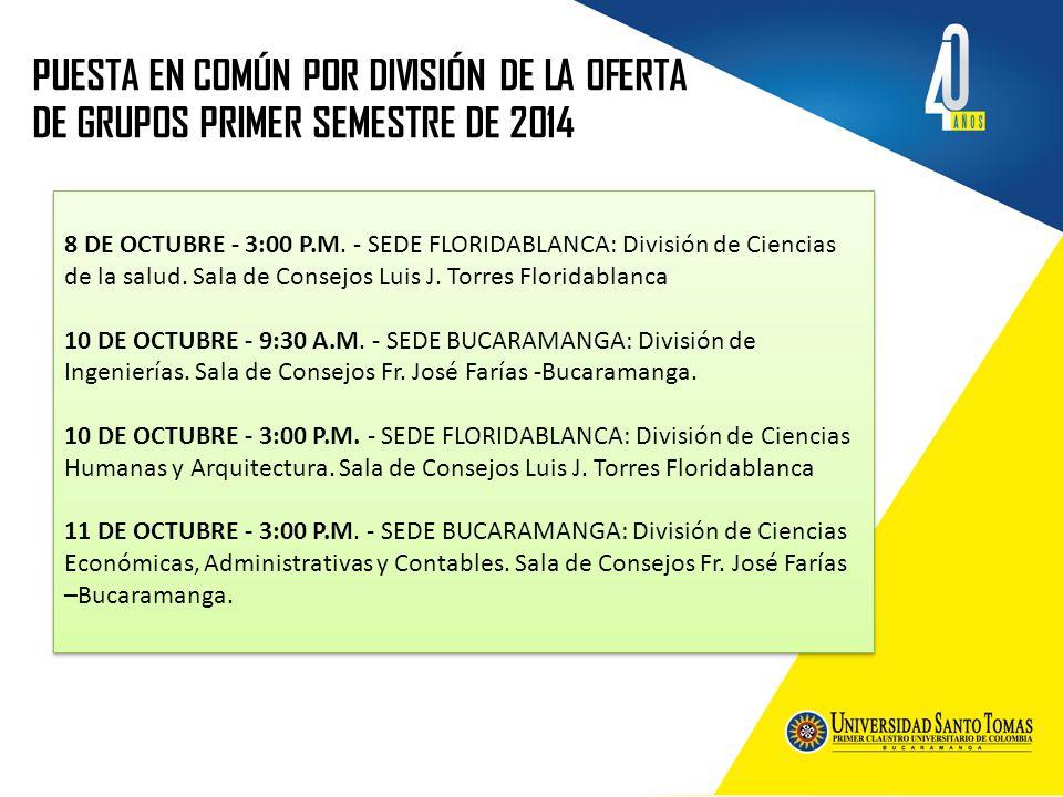 PUESTA EN COMÚN POR DIVISIÓN DE LA OFERTA DE GRUPOS PRIMER SEMESTRE DE 2014 8 DE OCTUBRE - 3:00 P.M. - SEDE FLORIDABLANCA: División de Ciencias de la