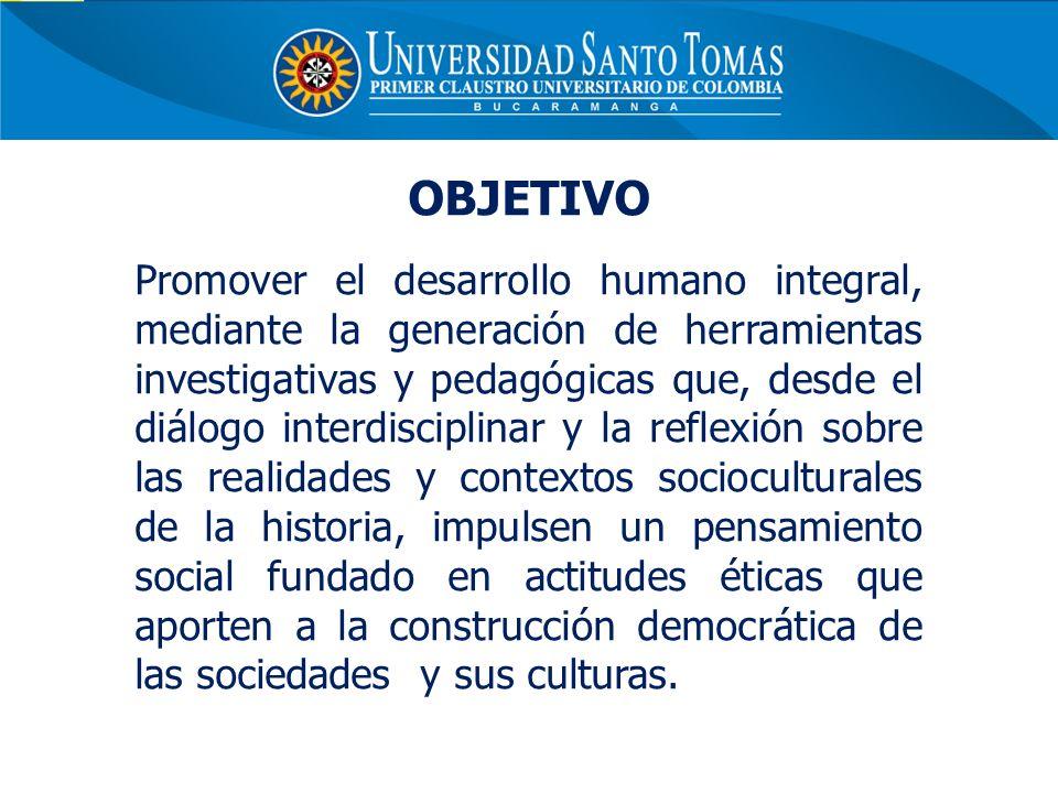 OBJETIVO Promover el desarrollo humano integral, mediante la generación de herramientas investigativas y pedagógicas que, desde el diálogo interdiscip
