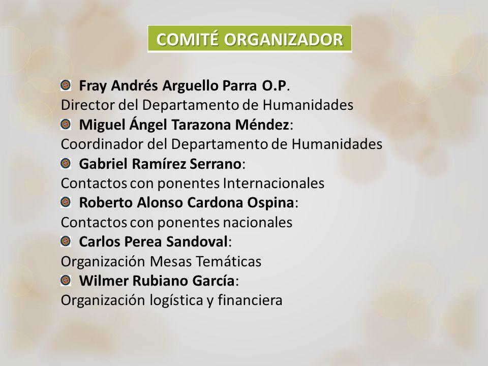 COMITÉ ORGANIZADOR Fray Andrés Arguello Parra O.P. Director del Departamento de Humanidades Miguel Ángel Tarazona Méndez: Coordinador del Departamento