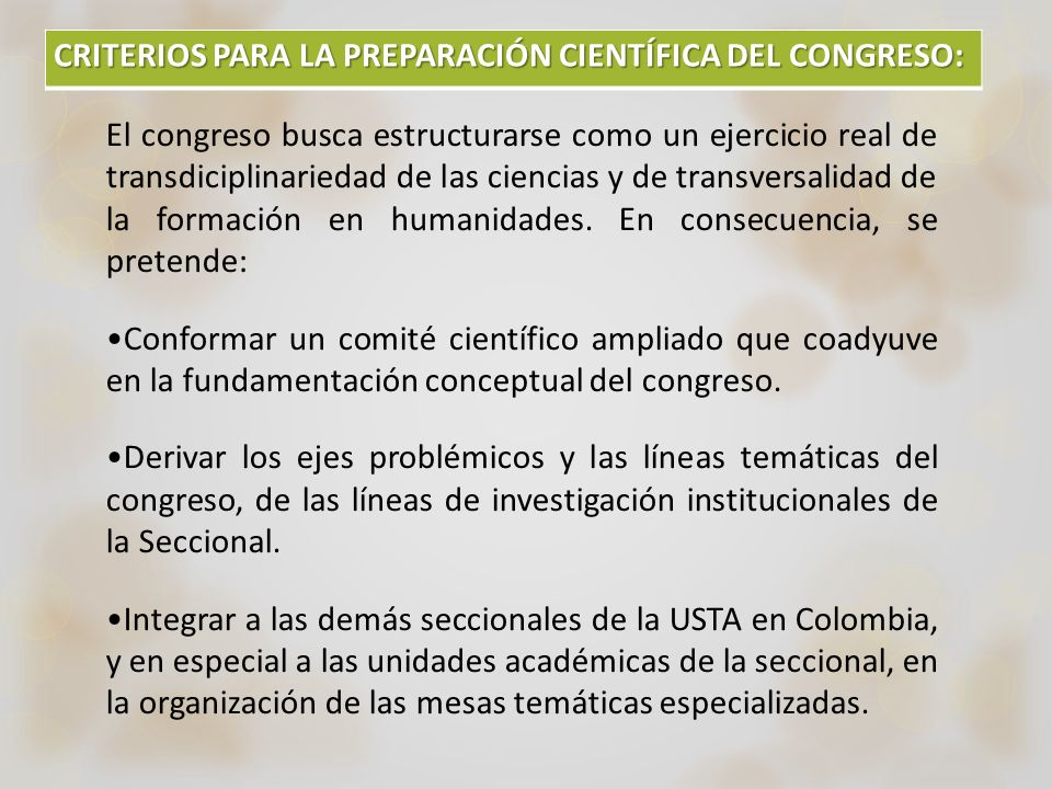 CRITERIOS PARA LA PREPARACIÓN CIENTÍFICA DEL CONGRESO: El congreso busca estructurarse como un ejercicio real de transdiciplinariedad de las ciencias