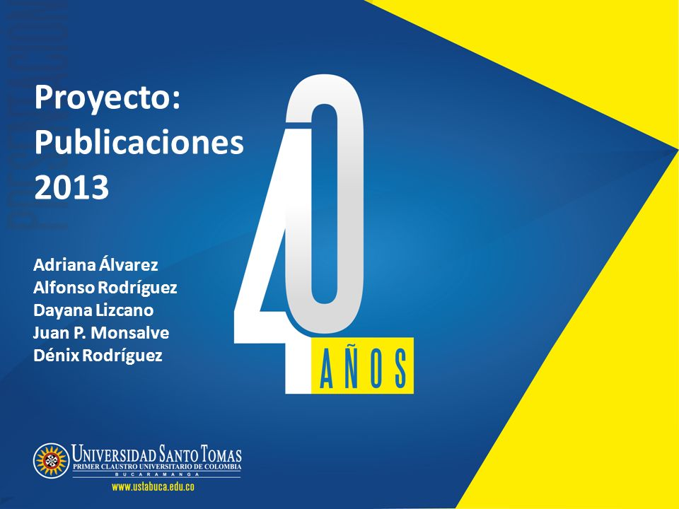 Proyecto: Publicaciones 2013 Adriana Álvarez Alfonso Rodríguez Dayana Lizcano Juan P. Monsalve Dénix Rodríguez