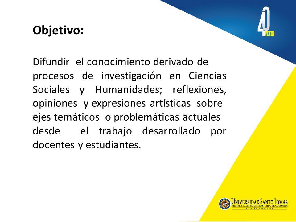Objetivo: Difundir el conocimiento derivado de procesos de investigación en Ciencias Sociales y Humanidades; reflexiones, opiniones y expresiones artí