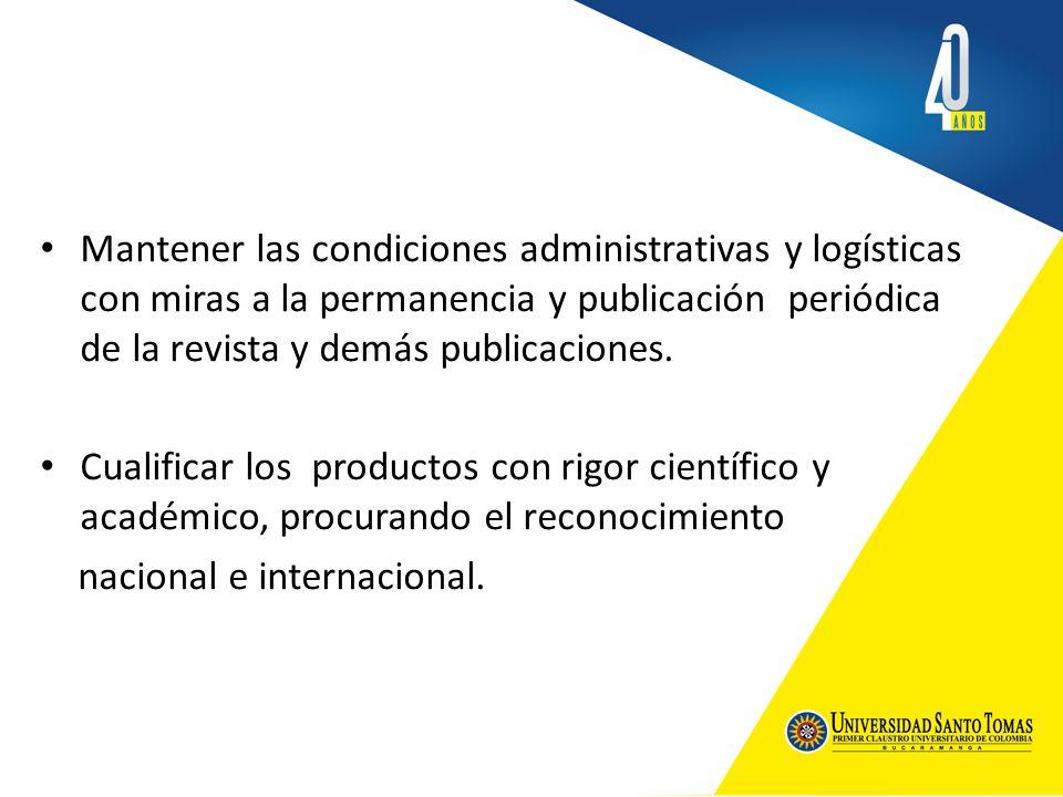 Mantener las condiciones administrativas y logísticas con miras a la permanencia y publicación periódica de la revista y demás publicaciones. Cualific