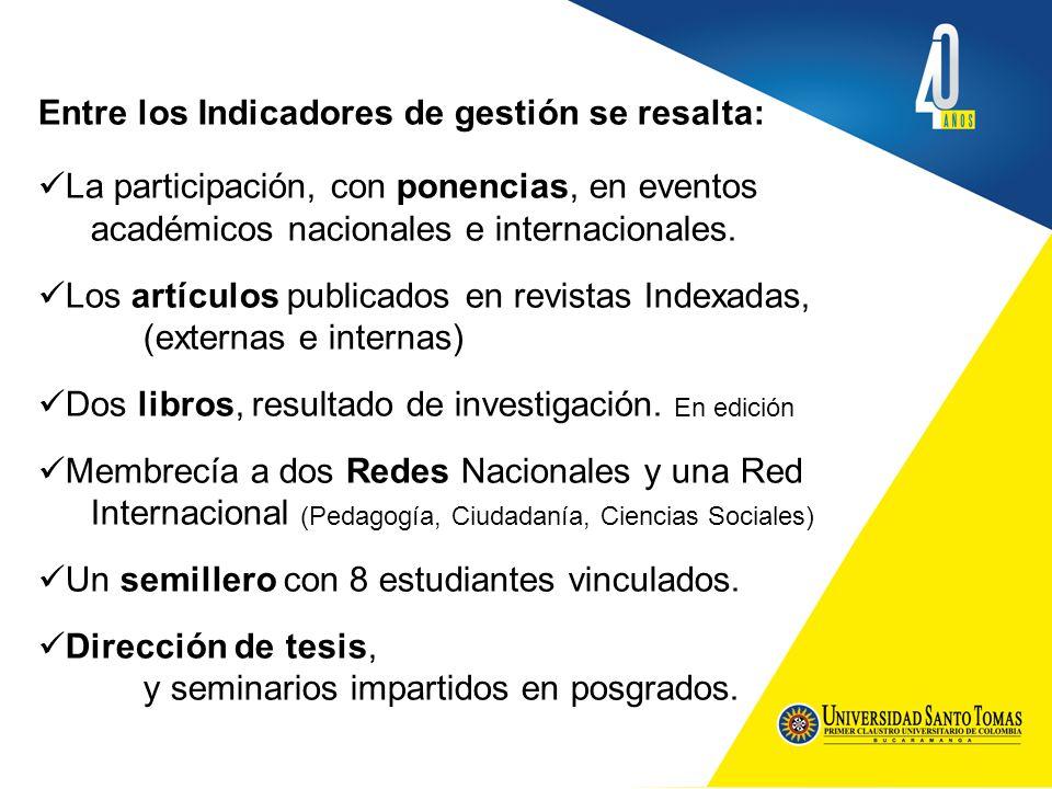 Entre los Indicadores de gestión se resalta: La participación, con ponencias, en eventos académicos nacionales e internacionales.