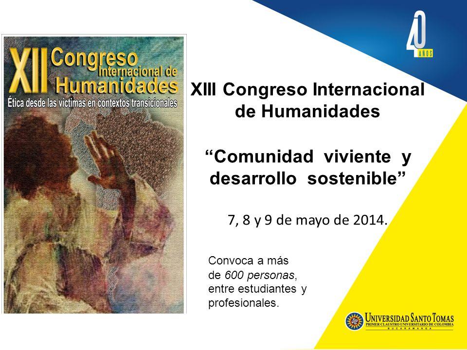 XIII Congreso Internacional de Humanidades Comunidad viviente y desarrollo sostenible 7, 8 y 9 de mayo de 2014.