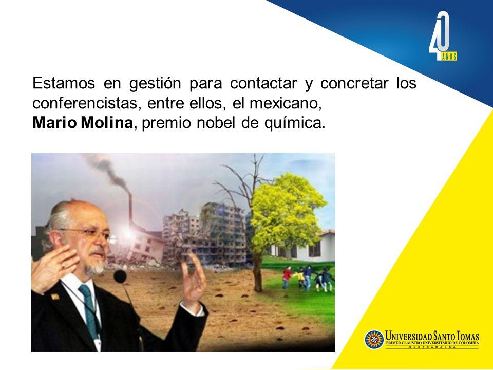 Estamos en gestión para contactar y concretar los conferencistas, entre ellos, el mexicano, Mario Molina, premio nobel de química.