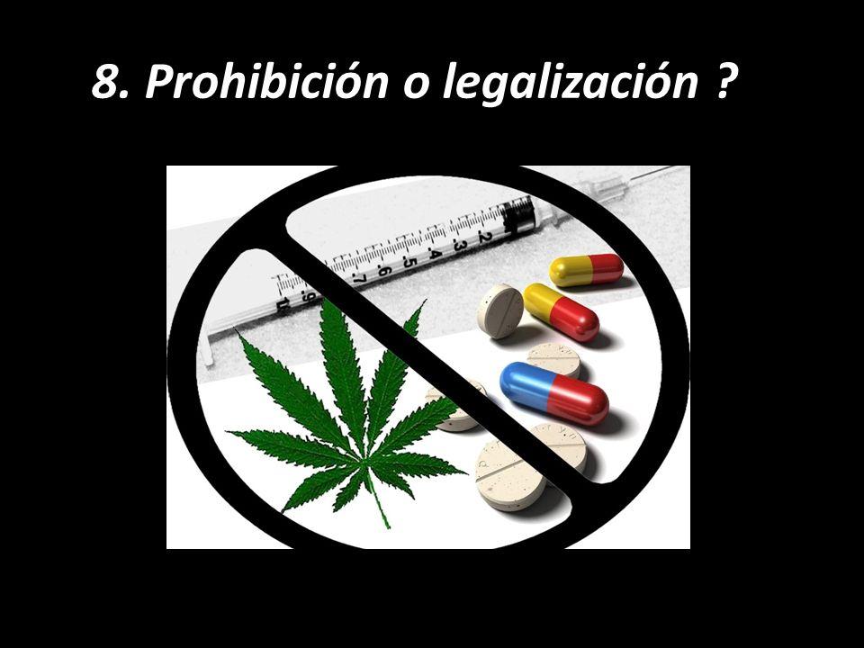 8. Prohibición o legalización ?