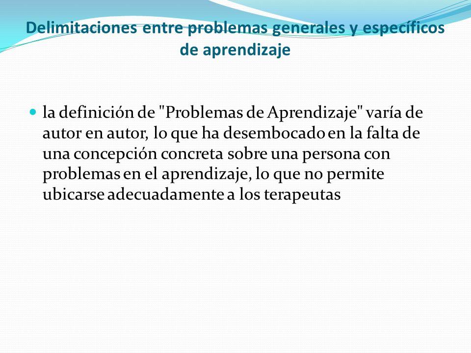 Delimitaciones entre problemas generales y específicos de aprendizaje la definición de