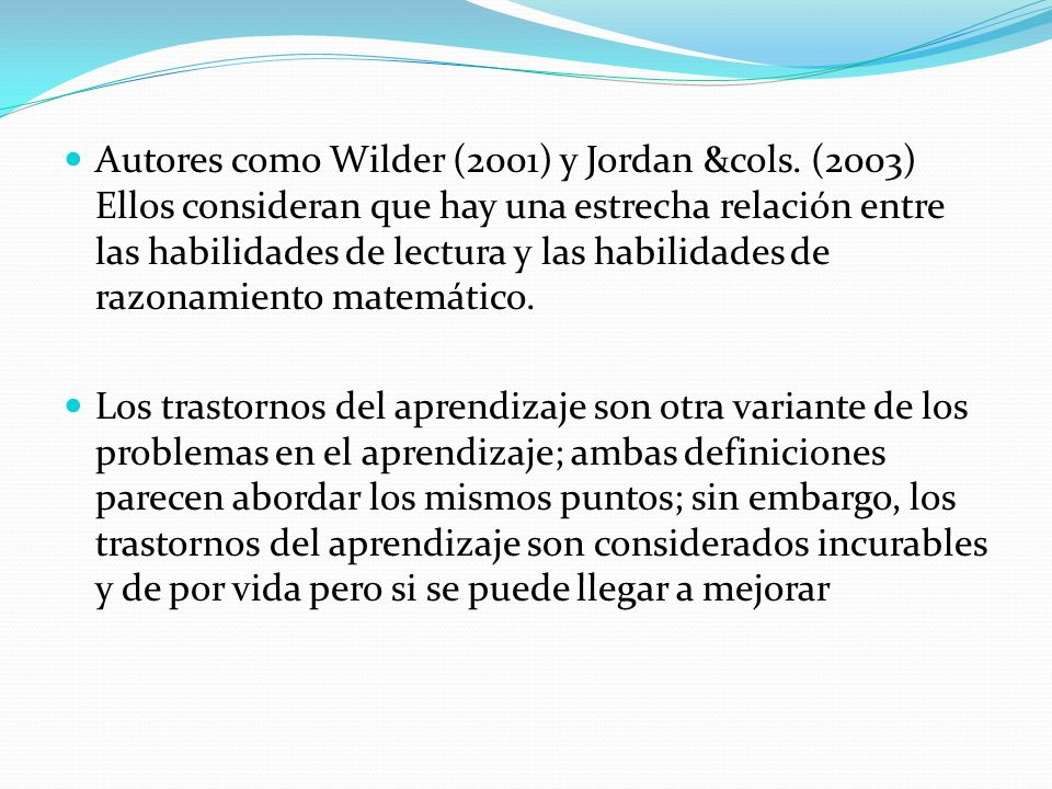 Autores como Wilder (2001) y Jordan &cols. (2003) Ellos consideran que hay una estrecha relación entre las habilidades de lectura y las habilidades de