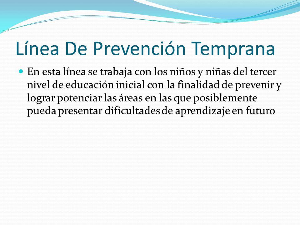 Línea De Prevención Temprana En esta línea se trabaja con los niños y niñas del tercer nivel de educación inicial con la finalidad de prevenir y logra