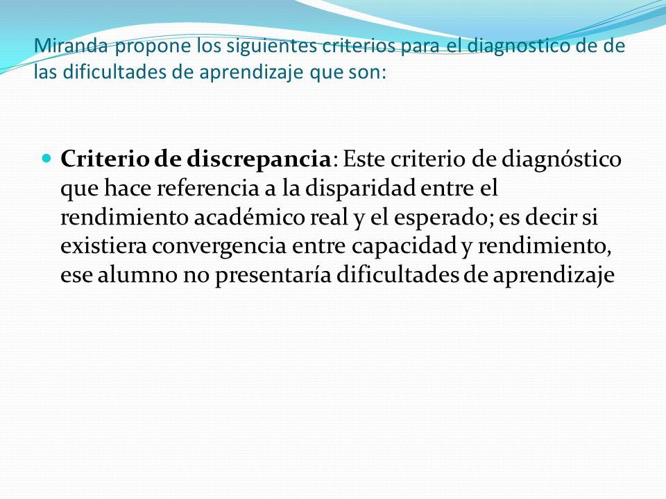 Miranda propone los siguientes criterios para el diagnostico de de las dificultades de aprendizaje que son: Criterio de discrepancia: Este criterio de