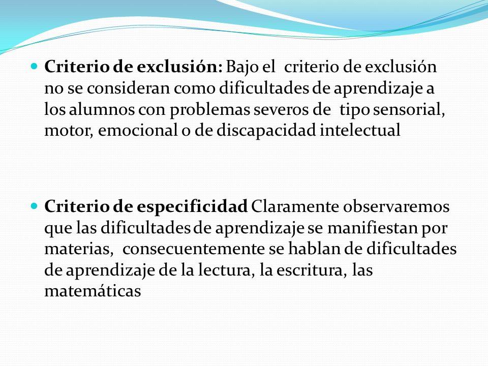 Criterio de exclusión: Bajo el criterio de exclusión no se consideran como dificultades de aprendizaje a los alumnos con problemas severos de tipo sen