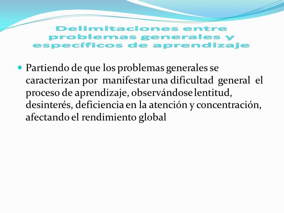 Partiendo de que los problemas generales se caracterizan por manifestar una dificultad general el proceso de aprendizaje, observándose lentitud, desin