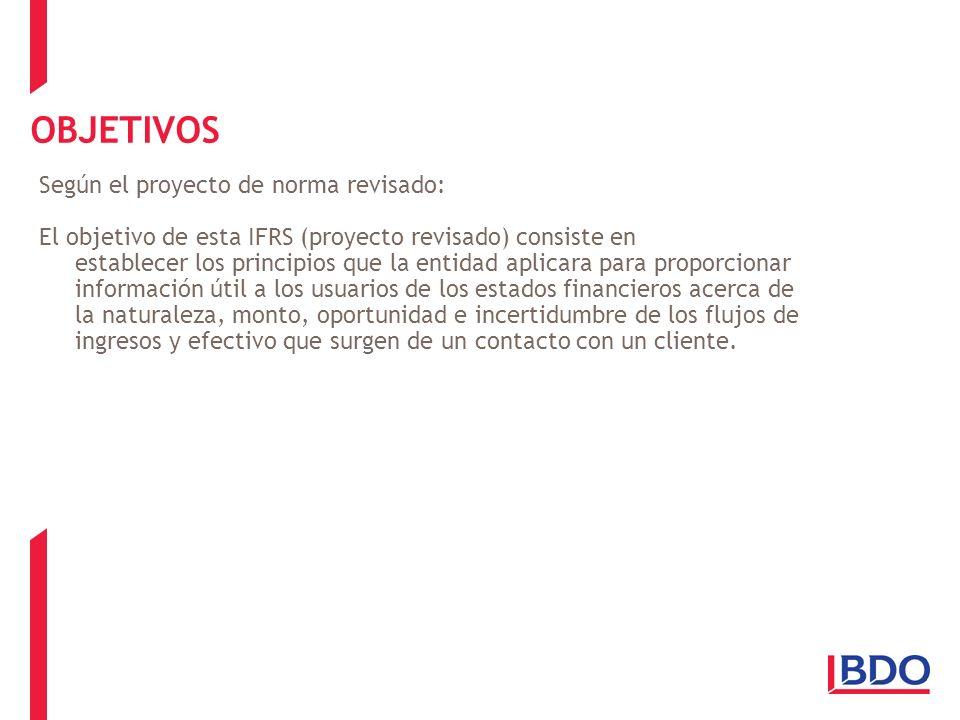 OBJETIVOS Según el proyecto de norma revisado: El objetivo de esta IFRS (proyecto revisado) consiste en establecer los principios que la entidad aplic