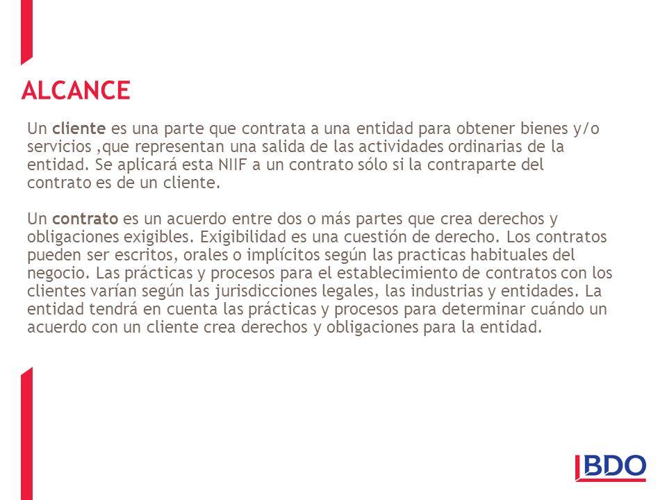 ALCANCE Un cliente es una parte que contrata a una entidad para obtener bienes y/o servicios,que representan una salida de las actividades ordinarias