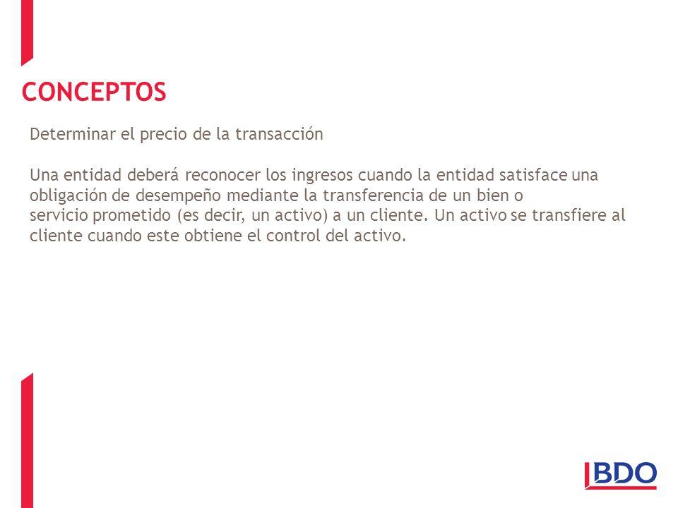 CONCEPTOS Determinar el precio de la transacción Una entidad deberá reconocer los ingresos cuando la entidad satisface una obligación de desempeño med