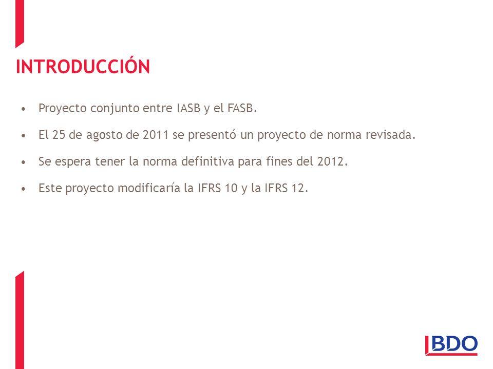 INTRODUCCIÓN Proyecto conjunto entre IASB y el FASB. El 25 de agosto de 2011 se presentó un proyecto de norma revisada. Se espera tener la norma defin