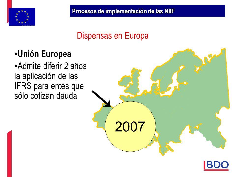 Dispensas en Europa 2007 Unión Europea Admite diferir 2 años la aplicación de las IFRS para entes que sólo cotizan deuda Procesos de implementación de