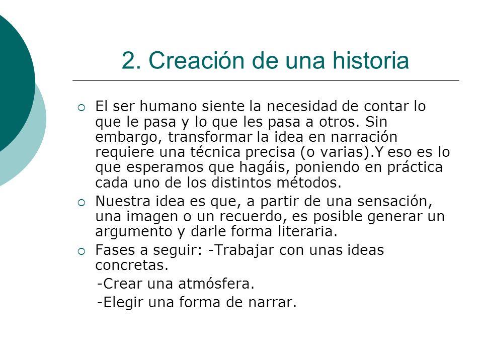 2. Creación de una historia El ser humano siente la necesidad de contar lo que le pasa y lo que les pasa a otros. Sin embargo, transformar la idea en