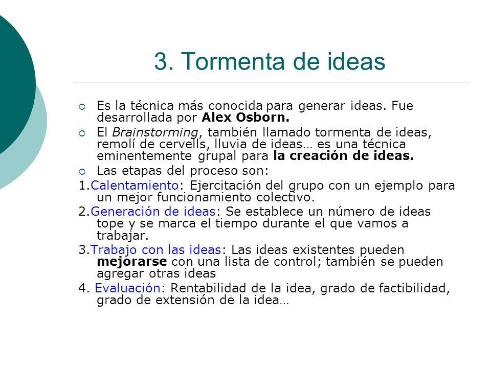 3. Tormenta de ideas Es la técnica más conocida para generar ideas. Fue desarrollada por Alex Osborn. El Brainstorming, también llamado tormenta de id