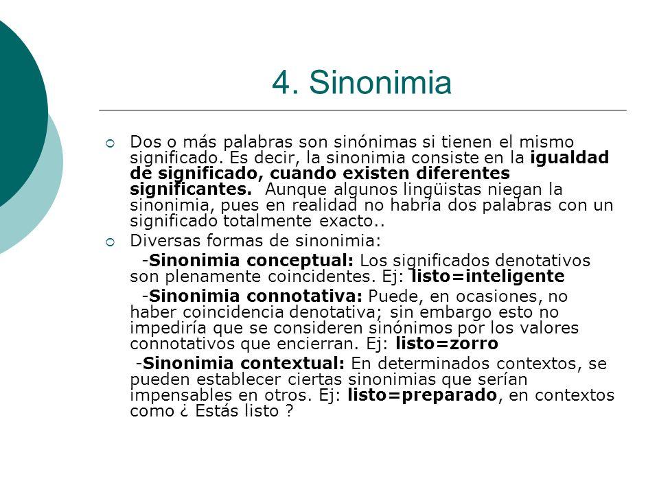 4. Sinonimia Dos o más palabras son sinónimas si tienen el mismo significado. Es decir, la sinonimia consiste en la igualdad de significado, cuando ex